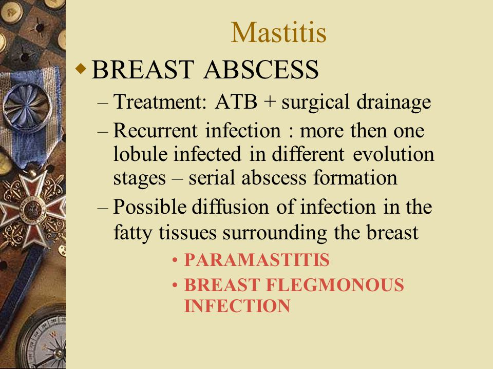 Mastitis BREAST ABSCESS Treatment: ATB + surgical drainage