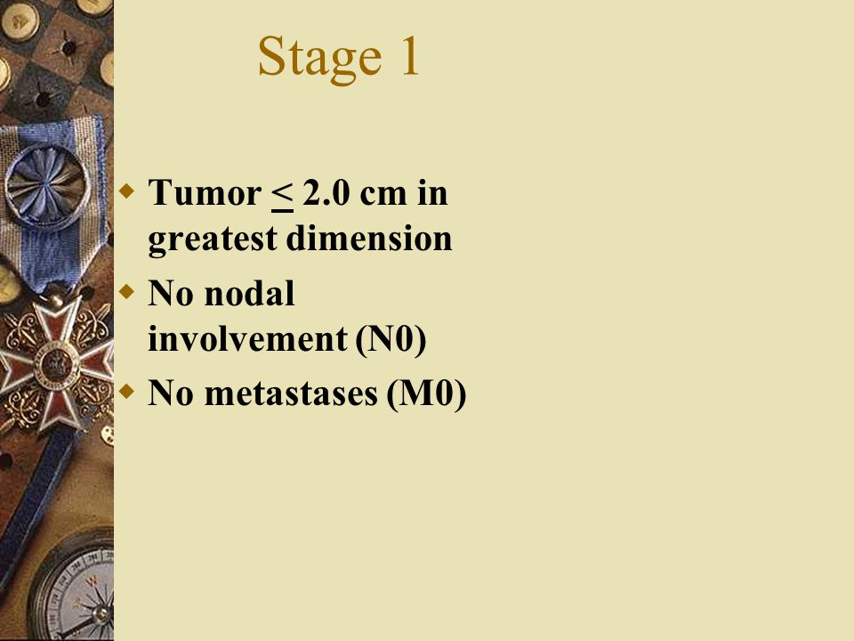 Stage 1 Tumor < 2.0 cm in greatest dimension