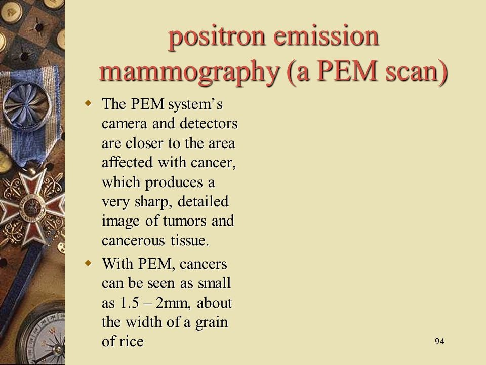 positron emission mammography (a PEM scan)