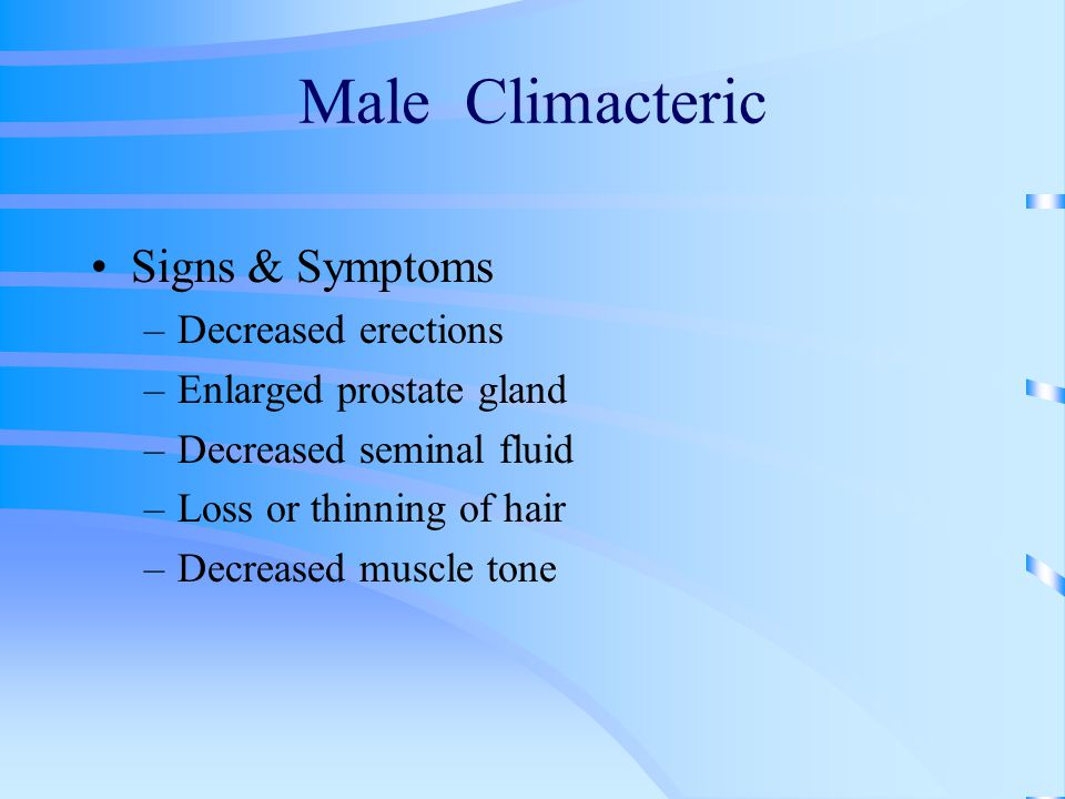 Male Climacteric Signs & Symptoms Decreased erections