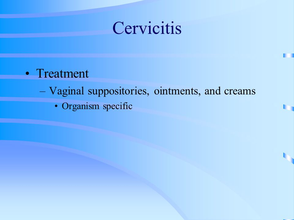 Cervicitis Treatment Vaginal suppositories, ointments, and creams