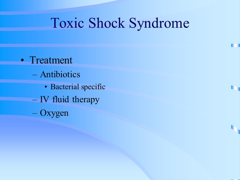 Toxic Shock Syndrome Treatment Antibiotics IV fluid therapy Oxygen
