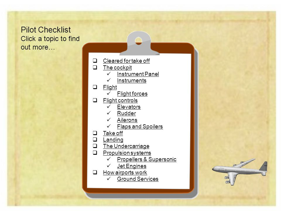 Pilot Checklist Click a topic to find out more… Cleared for take off