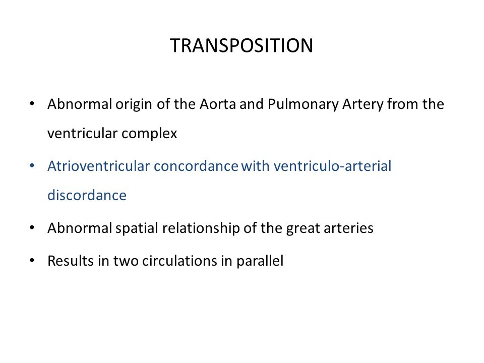 TRANSPOSITION Abnormal origin of the Aorta and Pulmonary Artery from the ventricular complex.