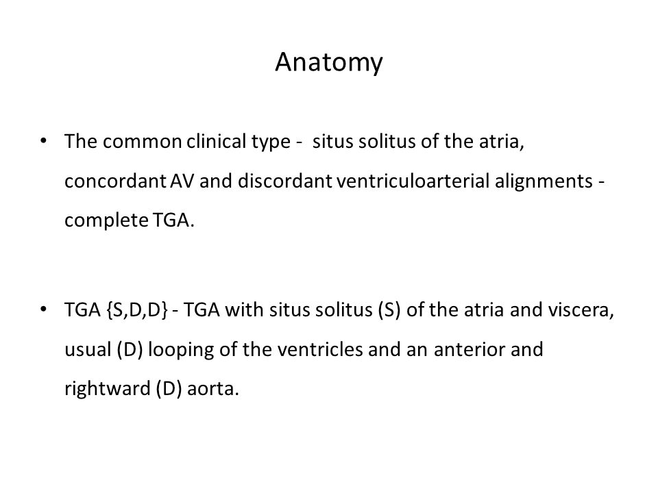 Anatomy The common clinical type - situs solitus of the atria, concordant AV and discordant ventriculoarterial alignments - complete TGA.