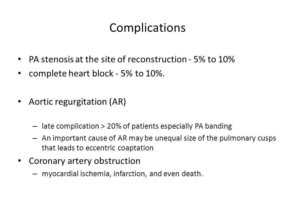 Complications PA stenosis at the site of reconstruction - 5% to 10%