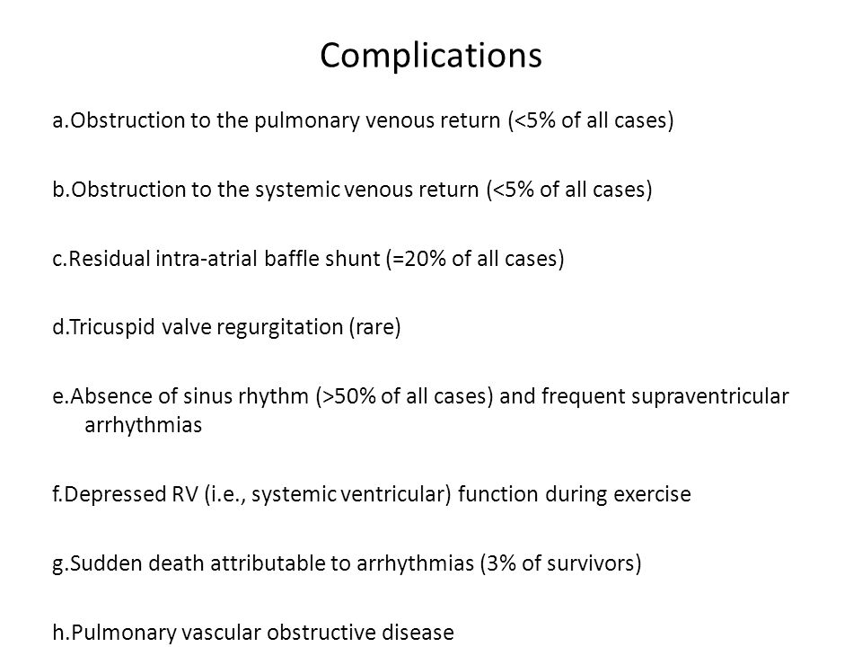 Complications a.Obstruction to the pulmonary venous return (<5% of all cases) b.Obstruction to the systemic venous return (<5% of all cases)