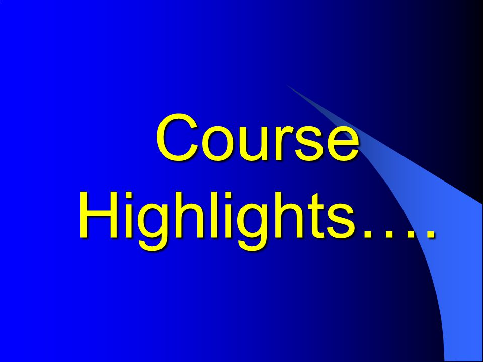 Course Highlights….