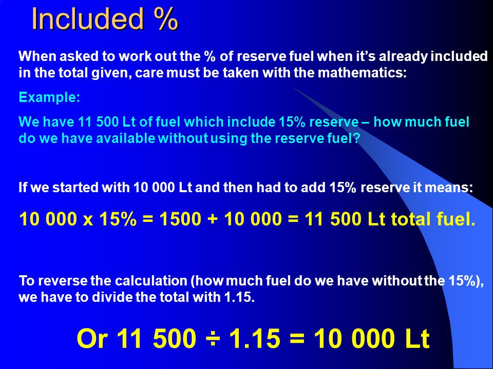 Included % When asked to work out the % of reserve fuel when it's already included in the total given, care must be taken with the mathematics: