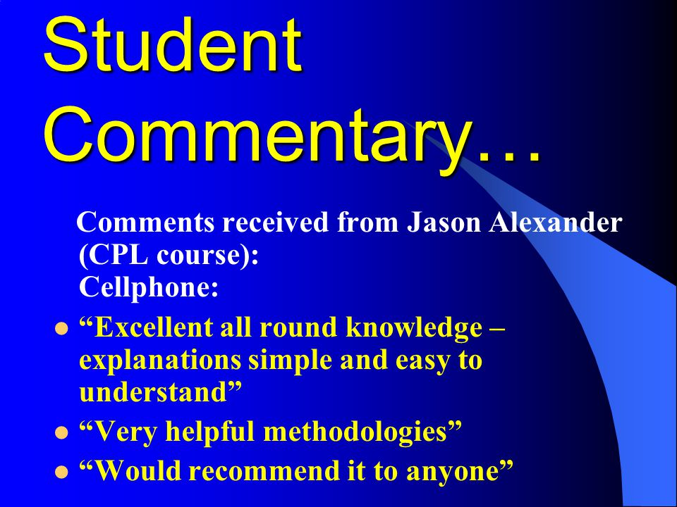 Student Commentary… Comments received from Jason Alexander (CPL course): Cellphone: