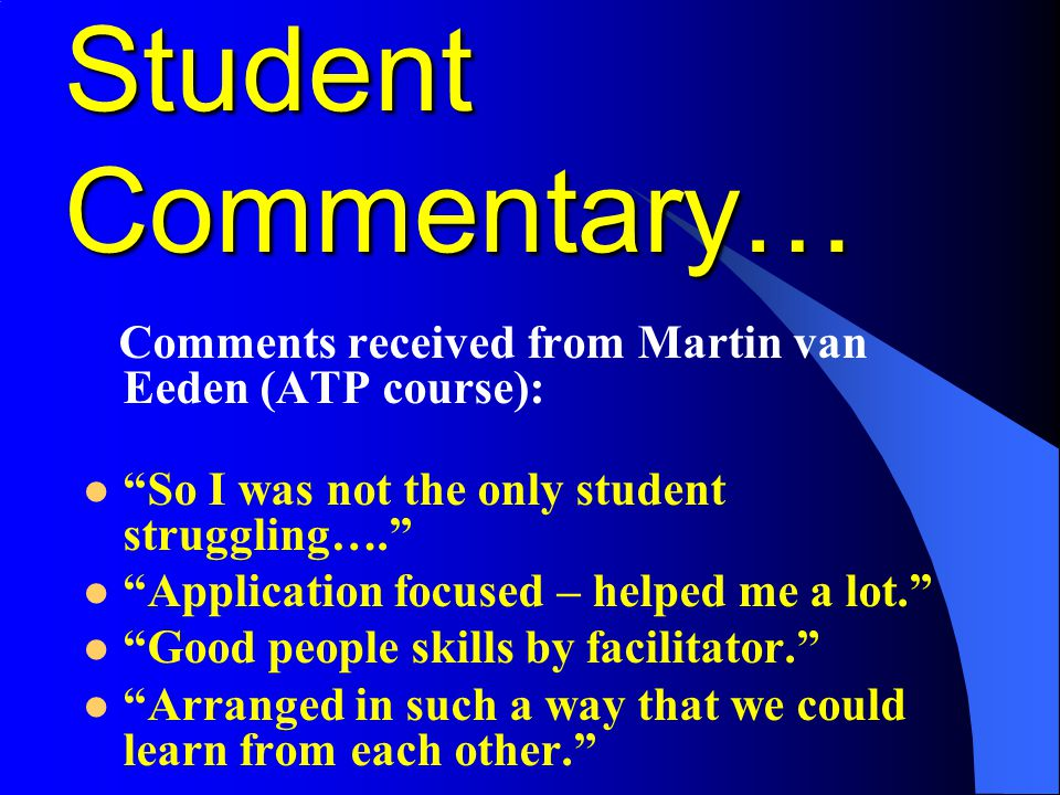 Student Commentary… Comments received from Martin van Eeden (ATP course): So I was not the only student struggling….