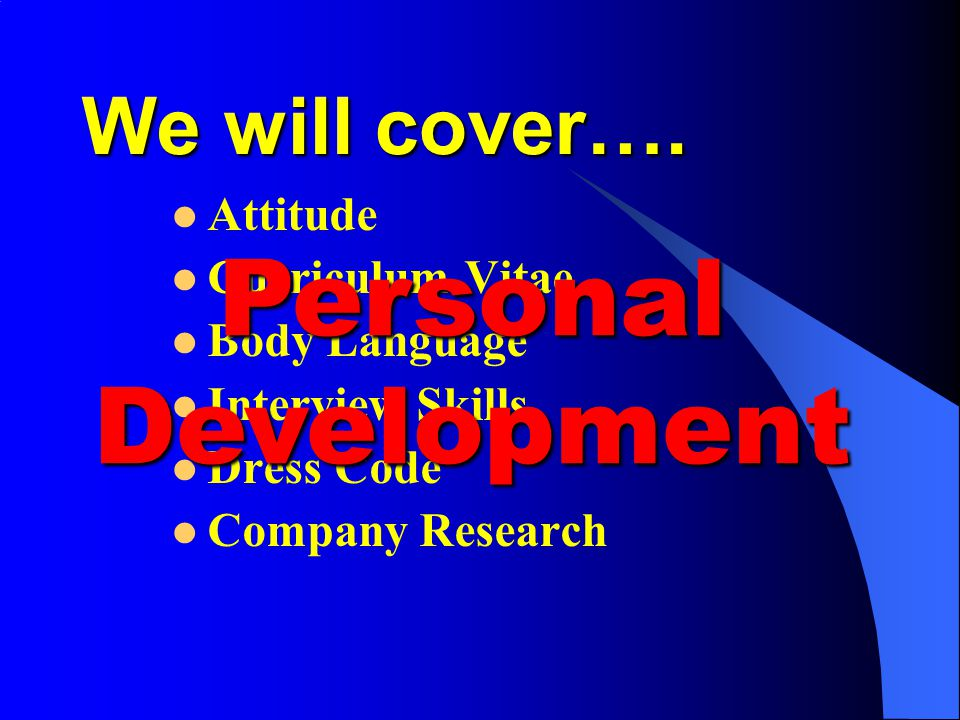 Personal Development We will cover…. Attitude Curriculum Vitae