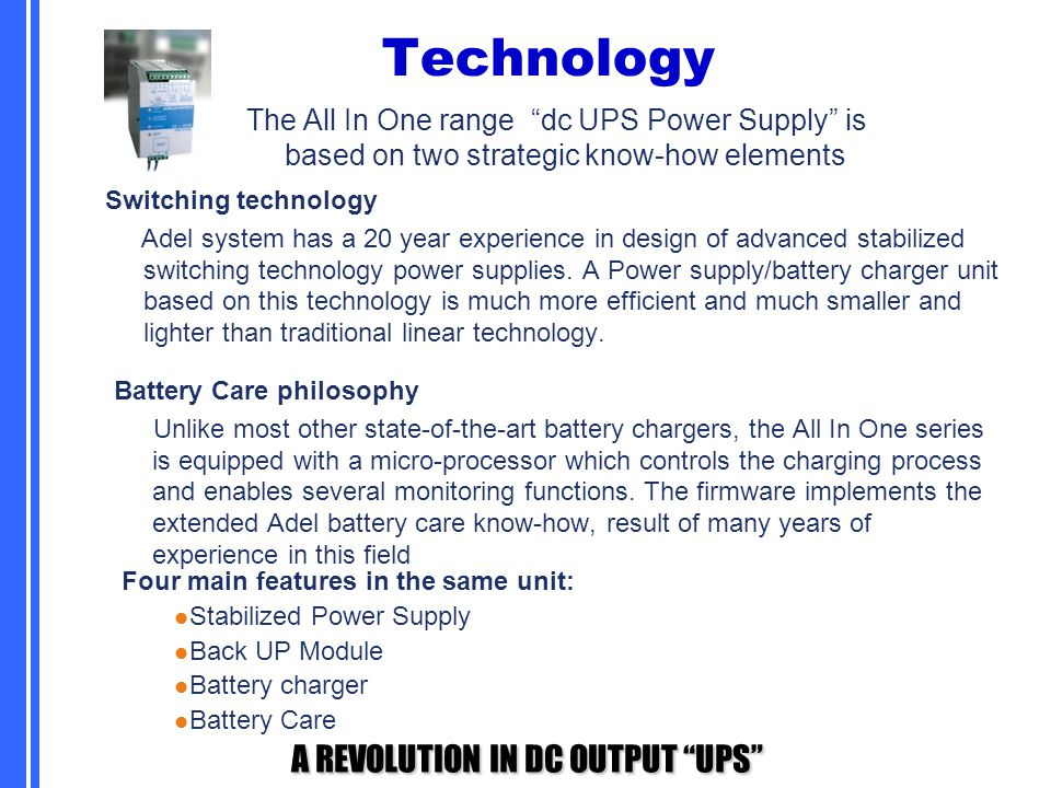 Technology The All In One range dc UPS Power Supply is based on two strategic know-how elements.