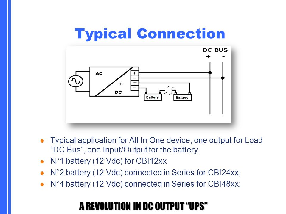 Typical Connection Typical application for All In One device, one output for Load DC Bus , one Input/Output for the battery.