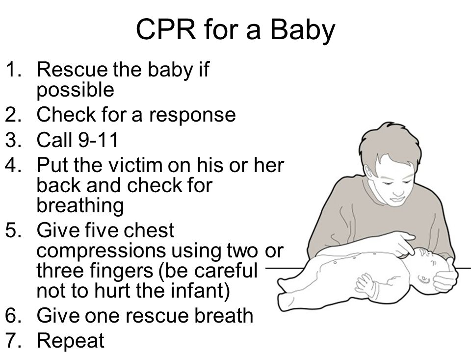 CPR for a Baby Rescue the baby if possible Check for a response