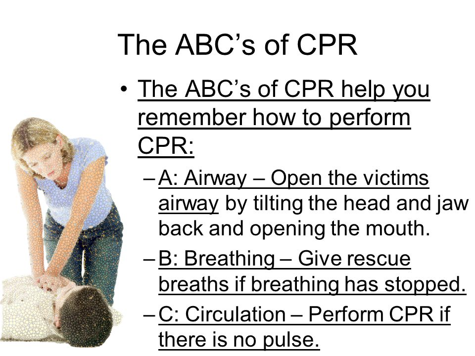 The ABC's of CPR The ABC's of CPR help you remember how to perform CPR: