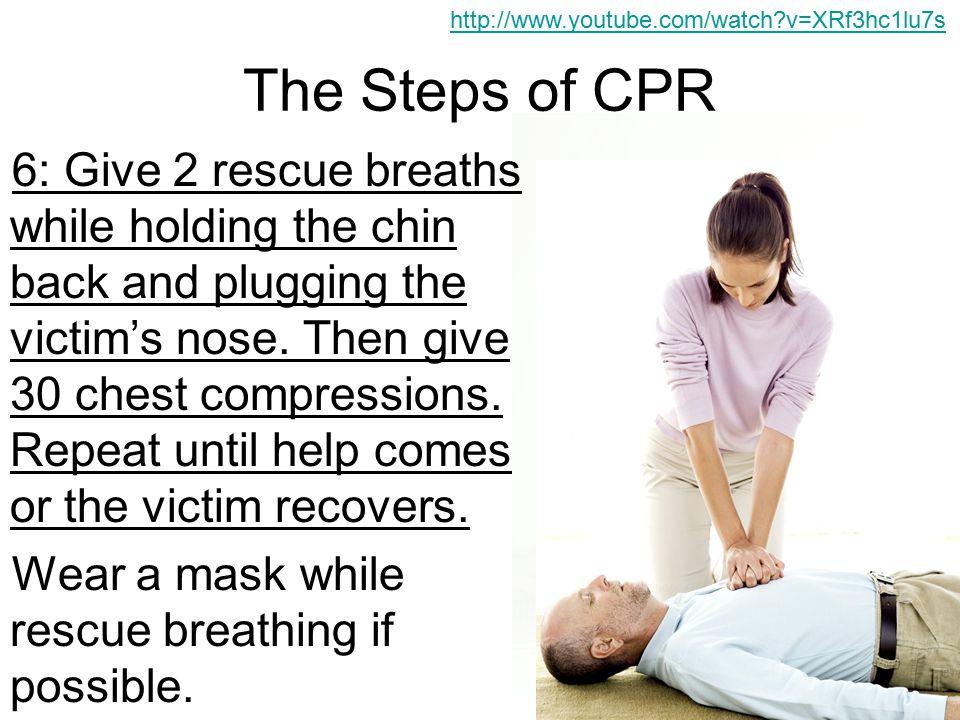 http://www.youtube.com/watch v=XRf3hc1lu7s The Steps of CPR.