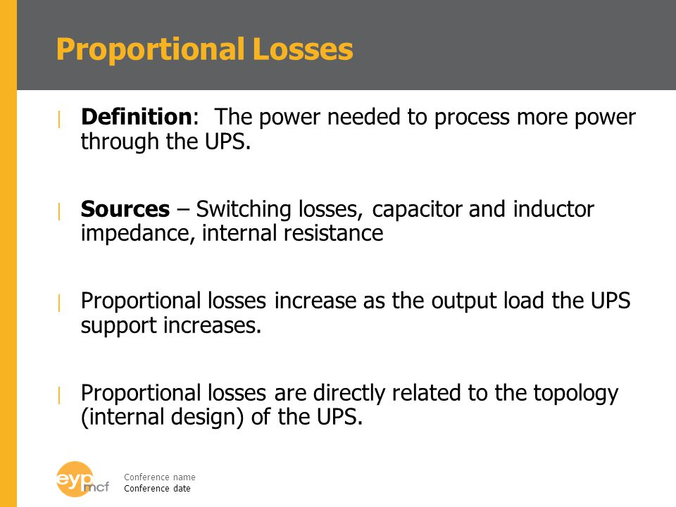 Proportional Losses Definition: The power needed to process more power through the UPS.