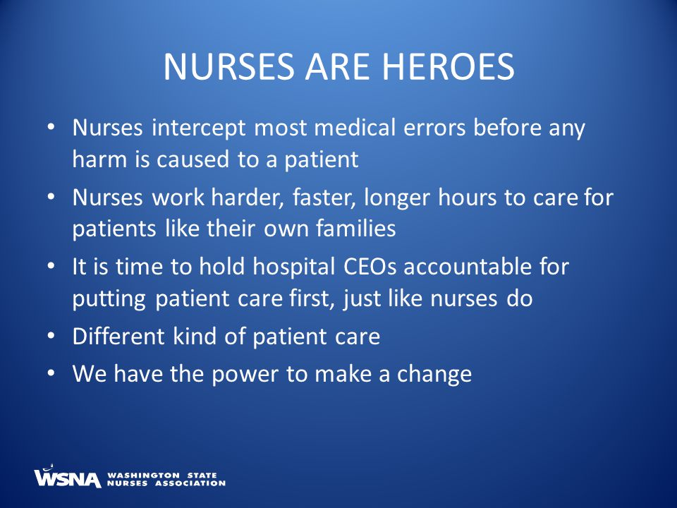 Nurses ARE Heroes Nurses intercept most medical errors before any harm is caused to a patient.