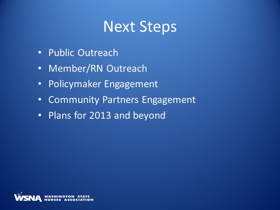 Next Steps Public Outreach Member/RN Outreach Policymaker Engagement
