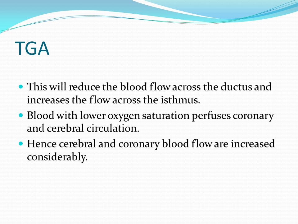 TGA This will reduce the blood flow across the ductus and increases the flow across the isthmus.