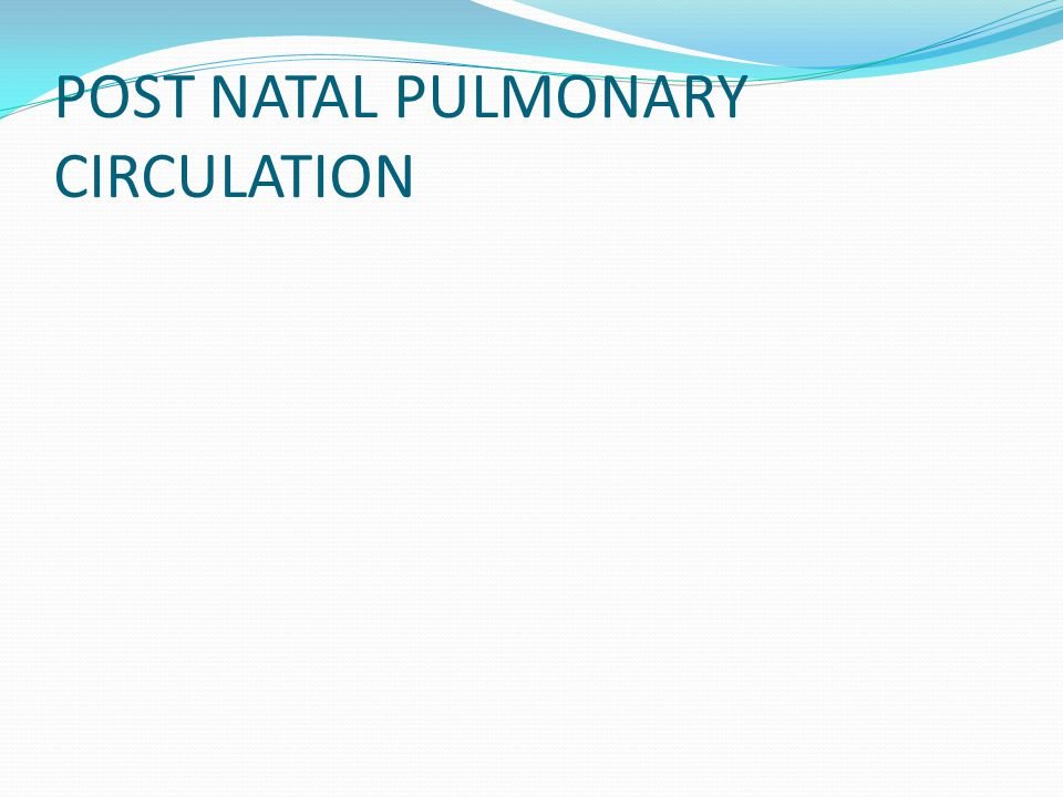 POST NATAL PULMONARY CIRCULATION
