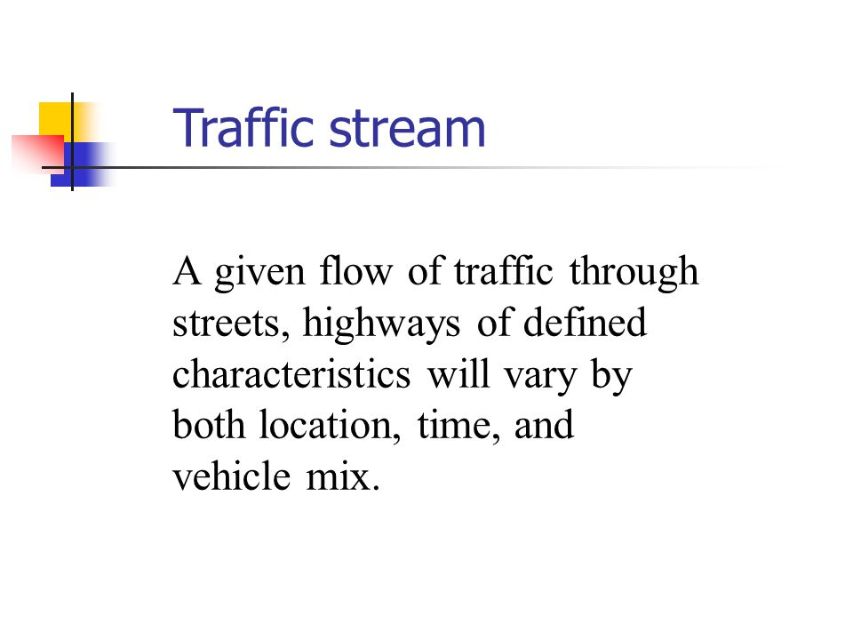 Traffic stream A given flow of traffic through streets, highways of defined characteristics will vary by both location, time, and vehicle mix.