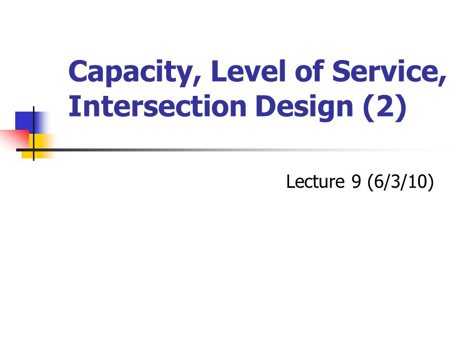 Capacity, Level of Service, Intersection Design (2)