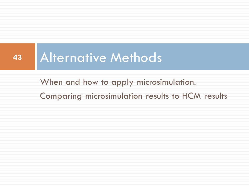 Alternative Methods When and how to apply microsimulation.