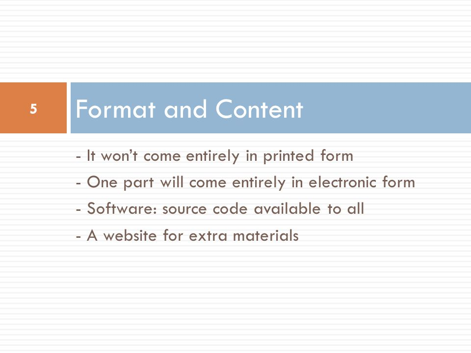 Format and Content - It won't come entirely in printed form