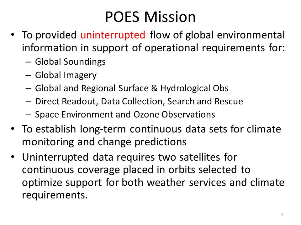 POES Mission To provided uninterrupted flow of global environmental information in support of operational requirements for: