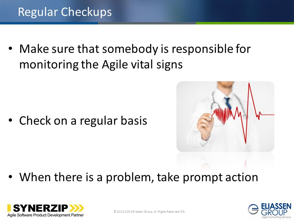 Regular Checkups Make sure that somebody is responsible for monitoring the Agile vital signs. Check on a regular basis.