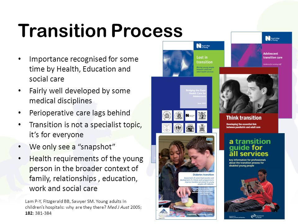 Transition Process Importance recognised for some time by Health, Education and social care. Fairly well developed by some medical disciplines.