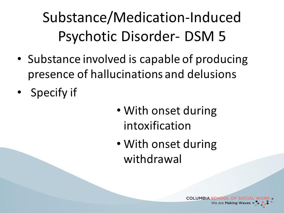 Substance/Medication-Induced Psychotic Disorder- DSM 5