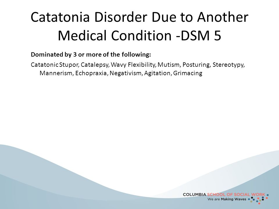 Catatonia Disorder Due to Another Medical Condition -DSM 5