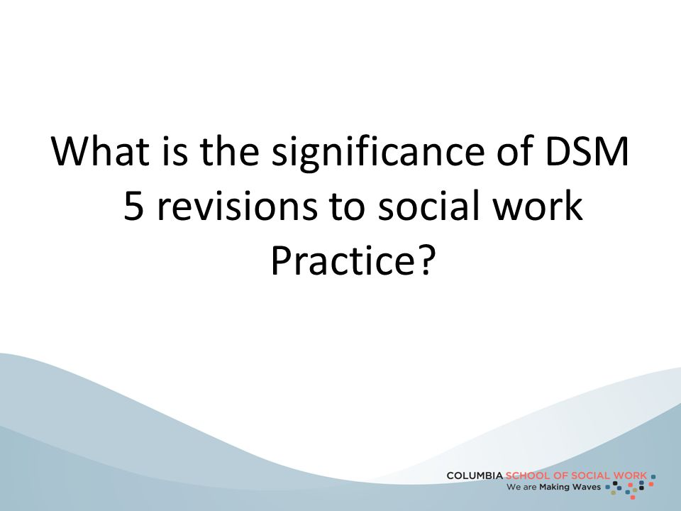 What is the significance of DSM 5 revisions to social work Practice