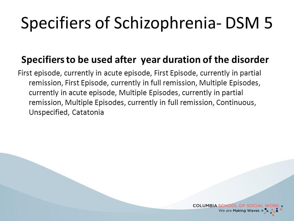 Specifiers of Schizophrenia- DSM 5
