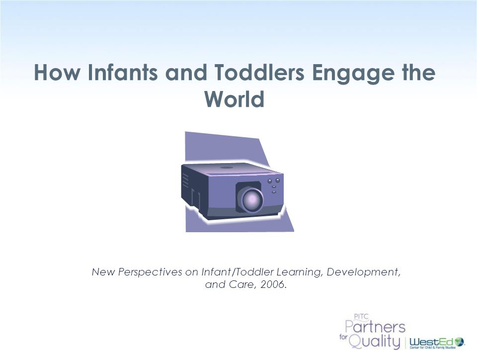 How Infants and Toddlers Engage the World