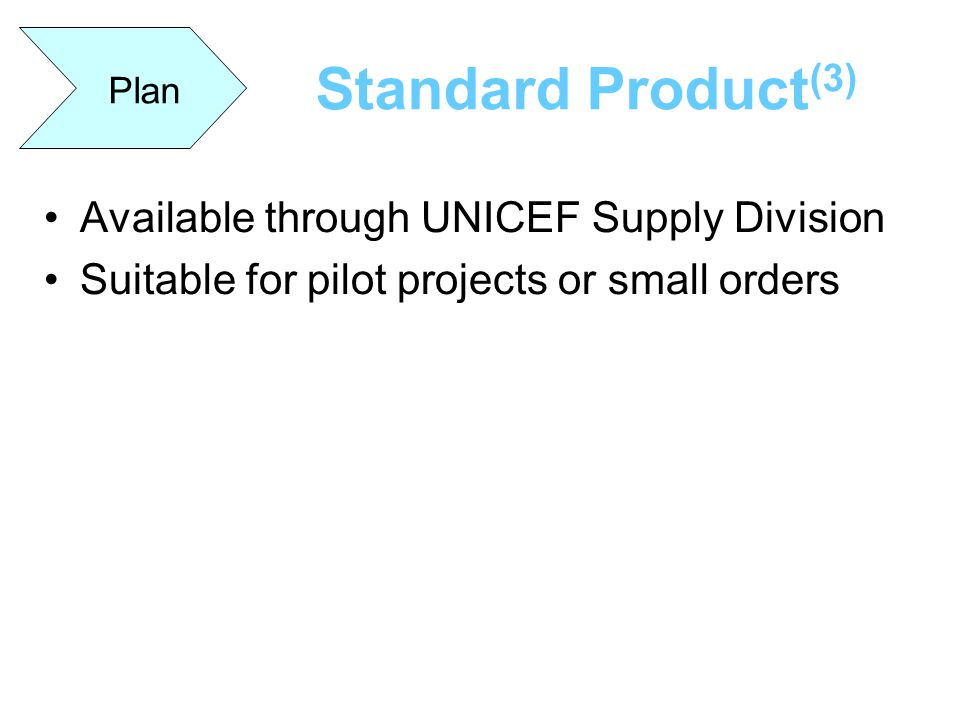Standard Product(3) Plan Available through UNICEF Supply Division
