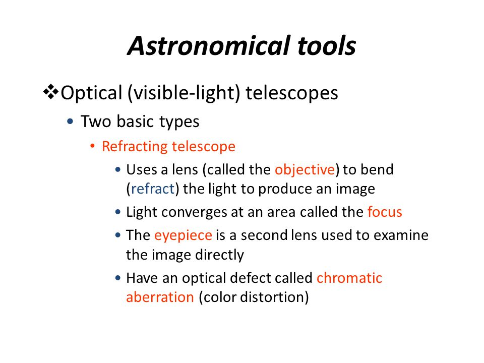 Astronomical tools Optical (visible-light) telescopes Two basic types