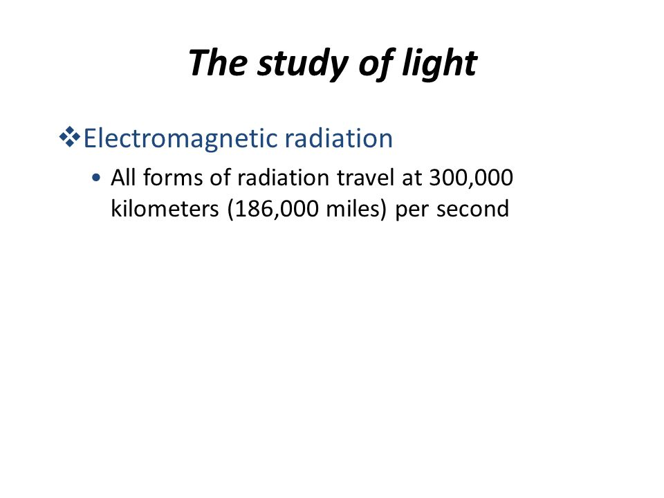 The study of light Electromagnetic radiation