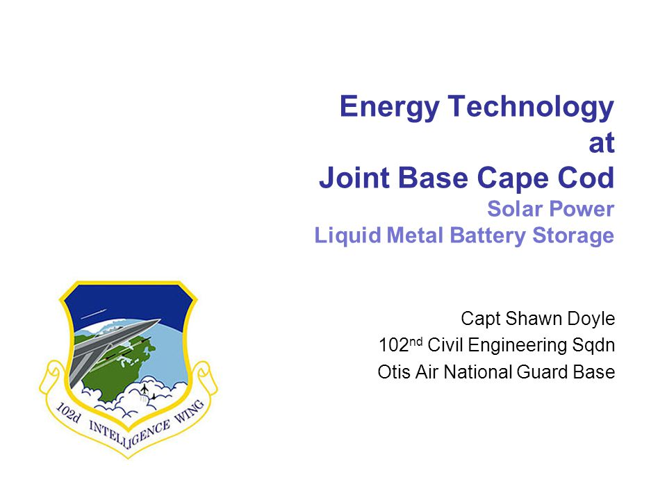Energy Technology at Joint Base Cape Cod Solar Power Liquid Metal Battery Storage
