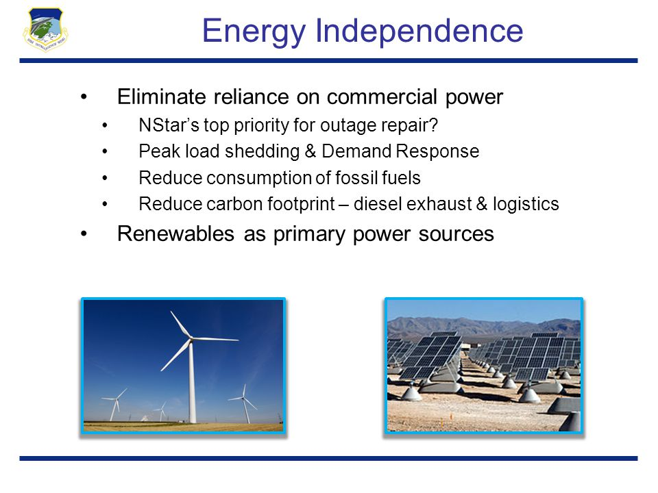 Energy Independence Eliminate reliance on commercial power