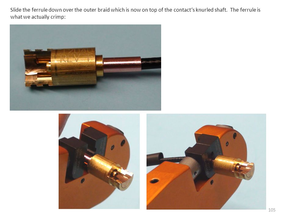 Slide the ferrule down over the outer braid which is now on top of the contact's knurled shaft.