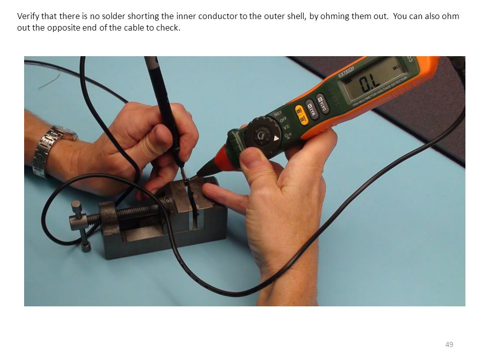 Verify that there is no solder shorting the inner conductor to the outer shell, by ohming them out.