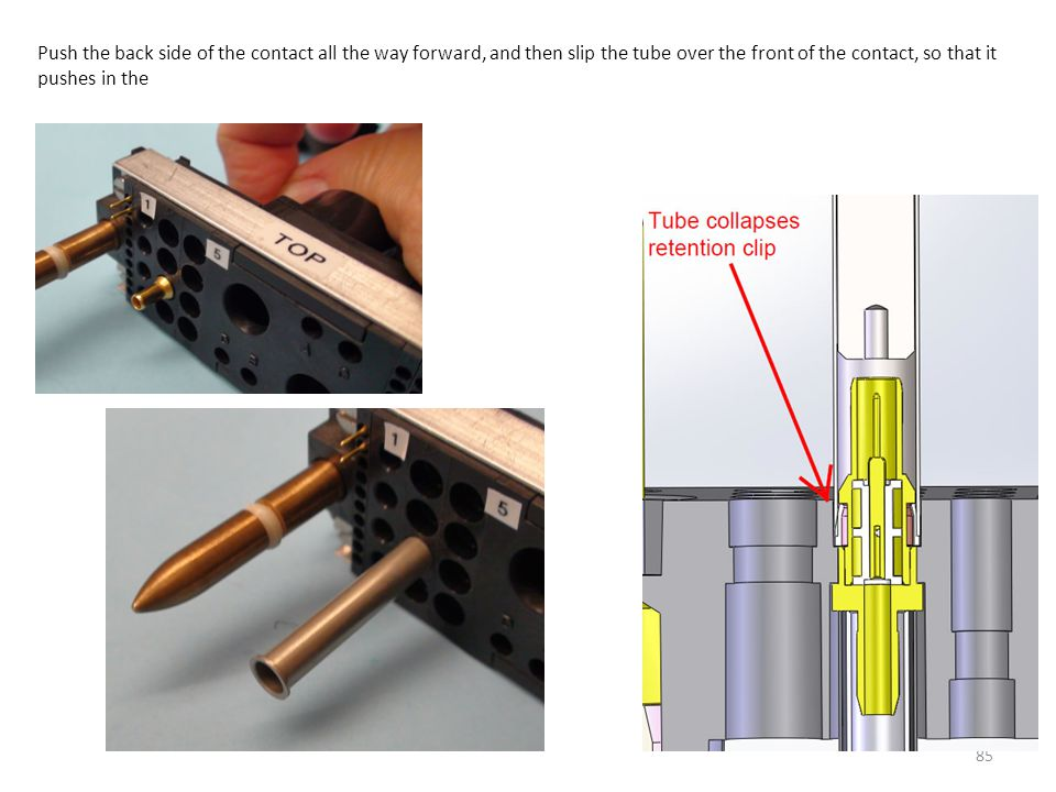 Push the back side of the contact all the way forward, and then slip the tube over the front of the contact, so that it pushes in the