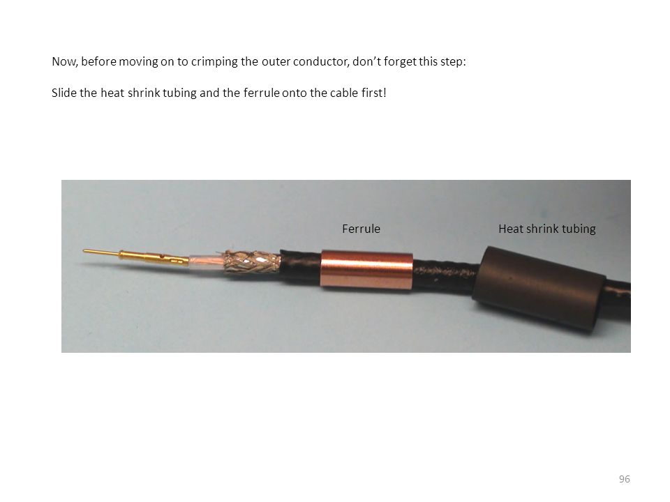 Now, before moving on to crimping the outer conductor, don't forget this step: