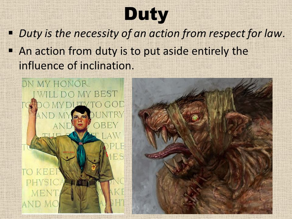 Duty Duty is the necessity of an action from respect for law.