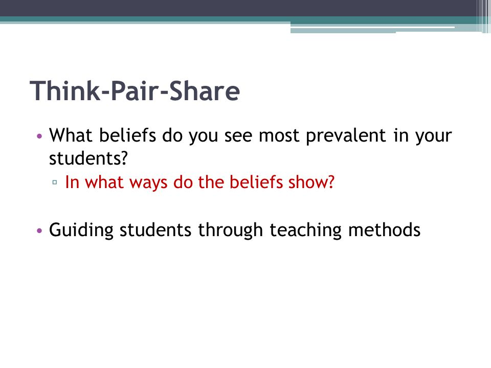 Think-Pair-Share What beliefs do you see most prevalent in your students In what ways do the beliefs show