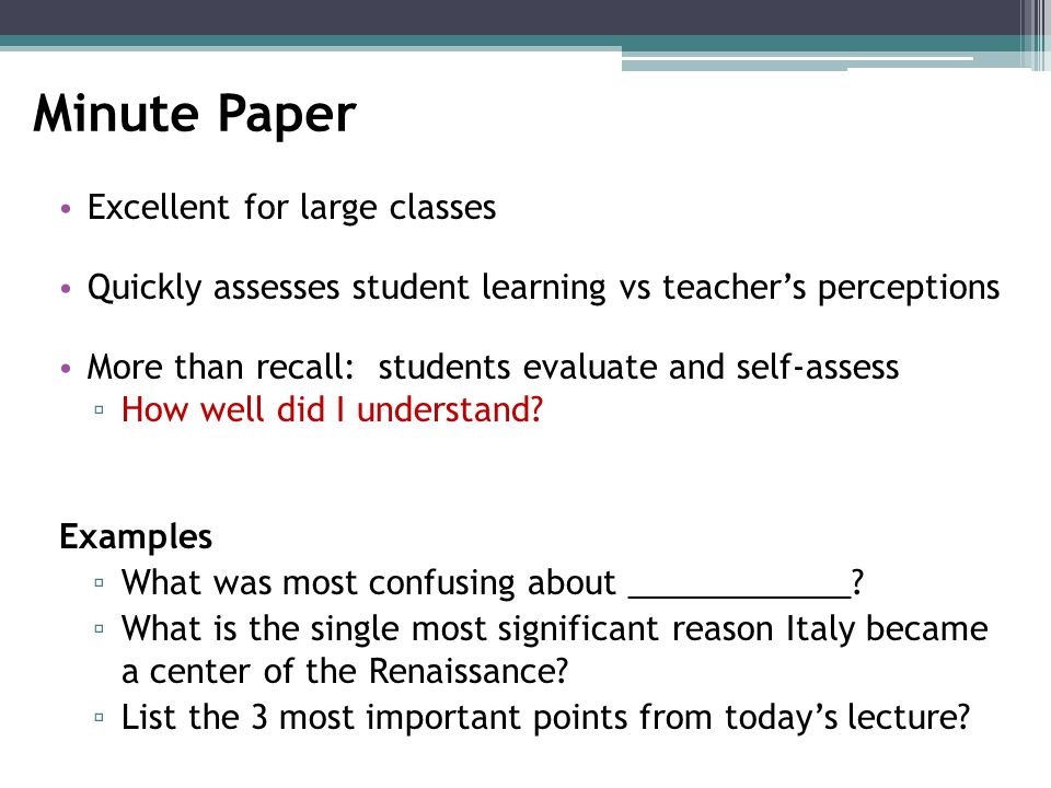 Minute Paper Excellent for large classes